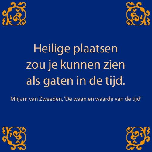 Citaat uit: 'De waan en waarde van de tijd, mijn zeven wensen' van Mirjam van Zweeden