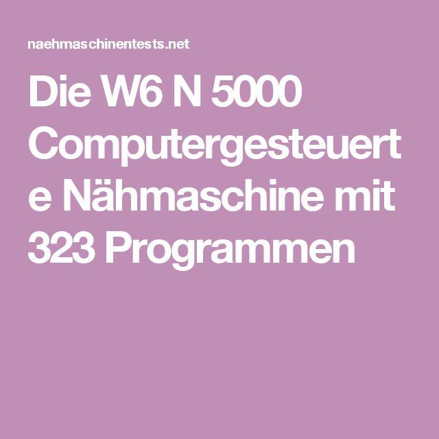 Die W6 N 5000 Computergesteuerte Nähmaschine mit 323 Programmen
