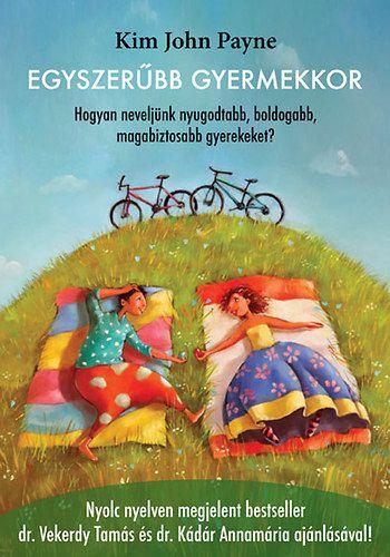 Kim John Payne: Egyszerűbb gyermekkor - Hogyan neveljünk nyugodtabb, boldogabb,  magabiztosabb gyerekeket?