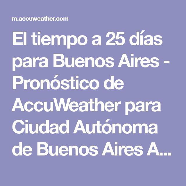 El tiempo a 25 días para Buenos Aires - Pronóstico de AccuWeather para Ciudad Autónoma de Buenos Aires Argentina (ES)
