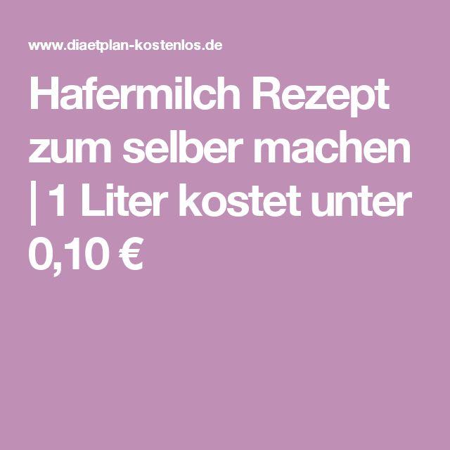 Hafermilch Rezept zum selber machen | 1 Liter kostet unter 0,10 €