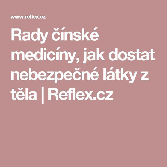 Rady čínské medicíny, jak dostat nebezpečné látky z těla   Reflex.cz
