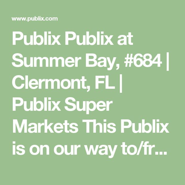 Publix Publix at Summer Bay, #684 | Clermont, FL | Publix Super Markets  This Publix is on our way to/from Disney from the house & offers online orders including sub platters, etc for fairly inexpensive