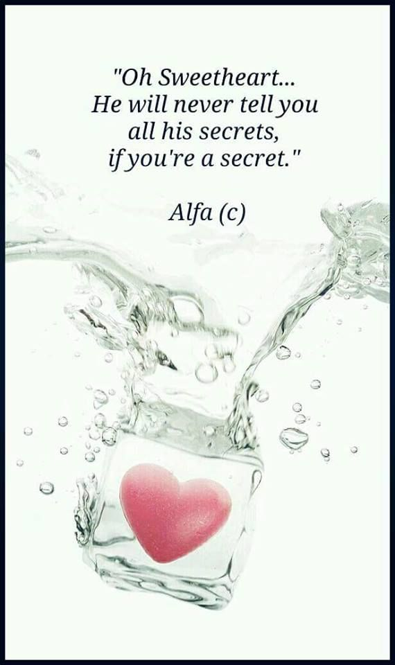 Oh, sweetheart...He will never tell you all his secrets, if you're a secret.