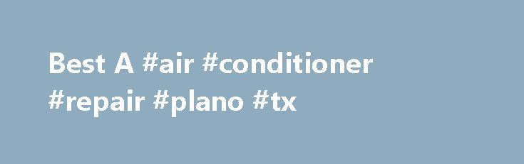 Best A #air #conditioner #repair #plano #tx http://montana.remmont.com/best-a-air-conditioner-repair-plano-tx/  # The BEST AC Repair and HVAC Service – Air Conditioner, Heater, Furnace, and Refrigeration for your Home or Business We can usually repair heating and AC/air conditioning systems with same day service. Our highly trained technicians are guaranteed to provide you with outstanding and low cost HVAC/AC/Heater repair and service for your home or business. We have been in business for…