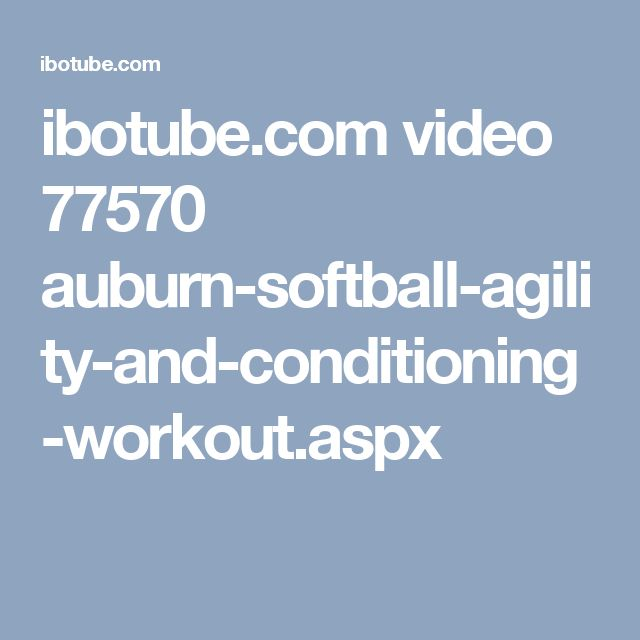 ibotube.com video 77570 auburn-softball-agility-and-conditioning-workout.aspx