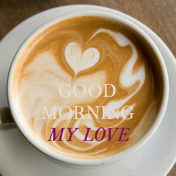 Good Morning My Love Coffee : Images about good morning on pinterest coffee