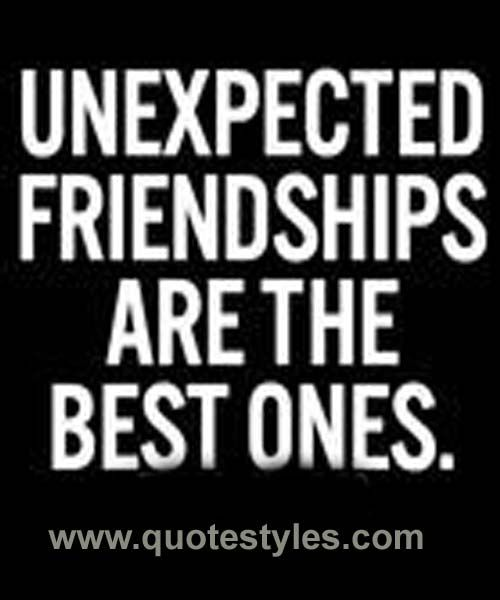 Unexpected friendship- Friendship quotes