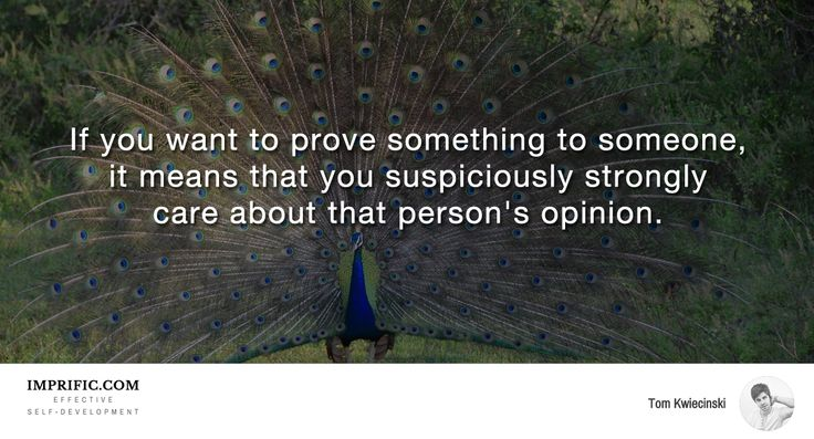 If you want to prove something to someone it means that you suspiciously strongly care about that person's opinion. #psychology #quotes #coaching #spirituality #life