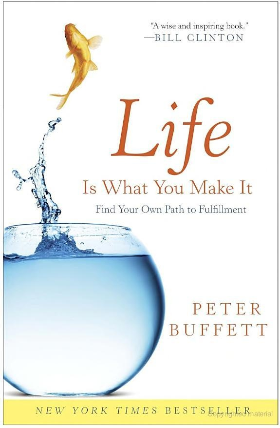 Life Is What You Make It: Find Your Own Path to Fulfillment - Peter Buffett - Google Books