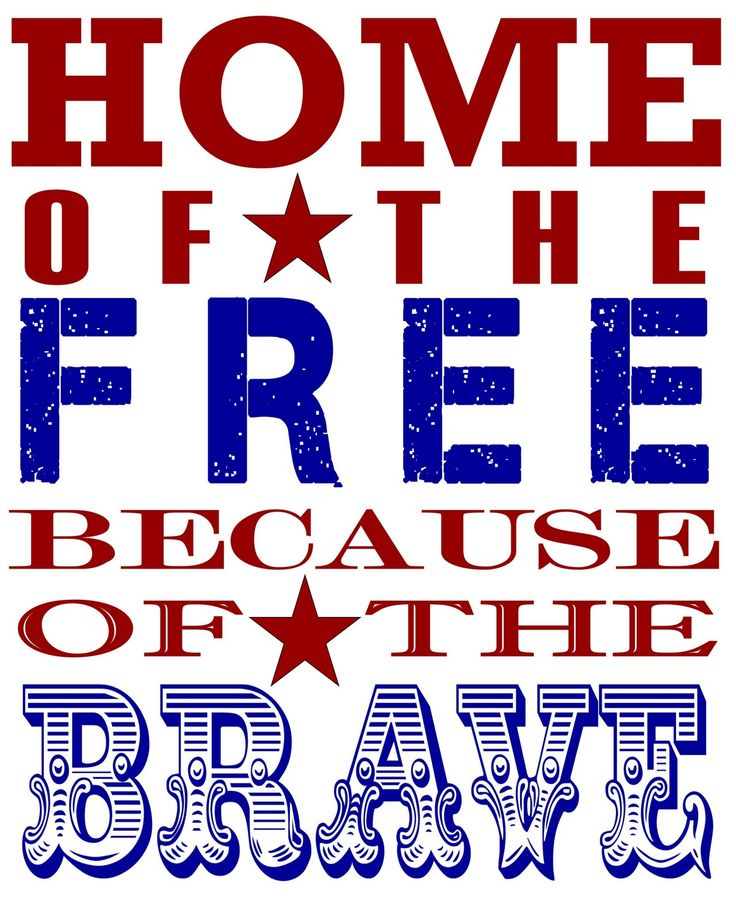 ✥ Home of the FREE because of the BRAVE.  printableAmerica, Quotes, Fourth Of July, Veterans Day, Military Men, 4Th Of July, God Blessed, Independence Day, Memories Day