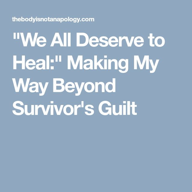 """We All Deserve to Heal:"" Making My Way Beyond Survivor's Guilt"