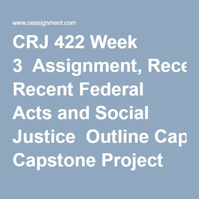 CRJ 422 Week 3  Assignment, Recent Federal Acts and Social Justice  Outline Capstone Project Part 1, United States War on Drugs  Outline Capstone Project Part 2, United States War on Drugs  DQ 1, Promoting Fairness  DQ 2, Criminal Justice Tools