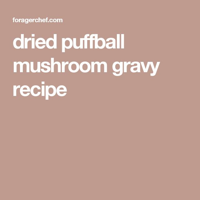 dried puffball mushroom gravy recipe