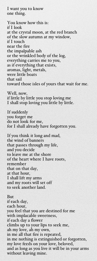 If You Forget Me - Pablo Neruda - the last stanza was on our wedding invitation. LOVE!