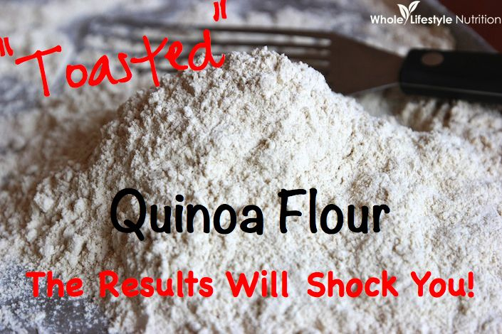 What The Heck Is This...Toasted Quinoa Flour?? Get Ready To Be Shocked! - Whole Lifestyle Nutrition