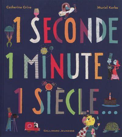1 seconde, 1 minute, 1 siècle... - CATHERINE GRIVE - MURIEL KERBA