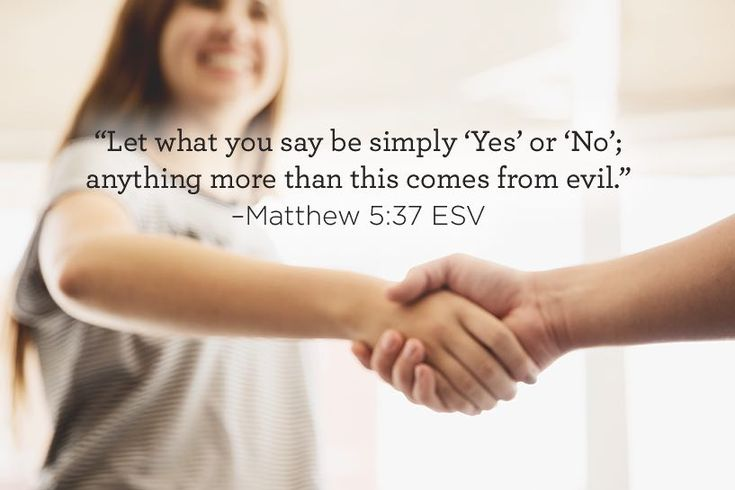 """""""Let what you say be simply 'Yes' or 'No'; anything more than this comes from evil."""" –Matthew 5:37 ESV"""