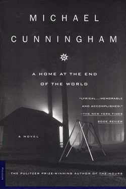 A home at the end of the worldWorth Reading, Michael Cunningham, Prizes Win Author, Book Worth, Pulitzer Prizes Win, Boyhood Friends, Favorite Book, The World, Prai Novels
