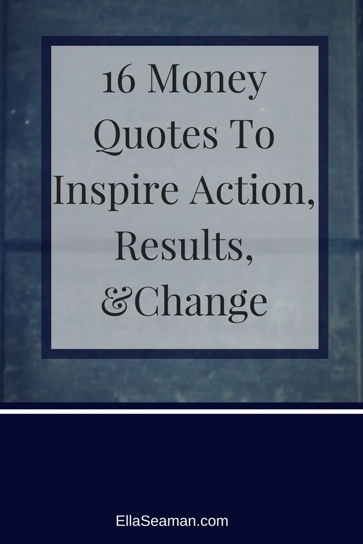 20 Money Quotes To Inspire Action Results And Change In Your