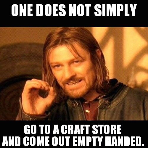 If you leave empty-handed, you're not a craftaholic.