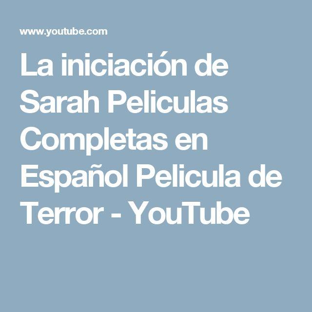 La iniciación de Sarah Peliculas Completas en Español Pelicula de Terror - YouTube