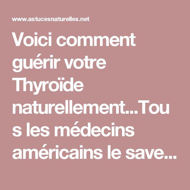 Voici comment guérir votre Thyroïde naturellement...Tous les médecins américains le savent et ne vous le diront JAMAIS !