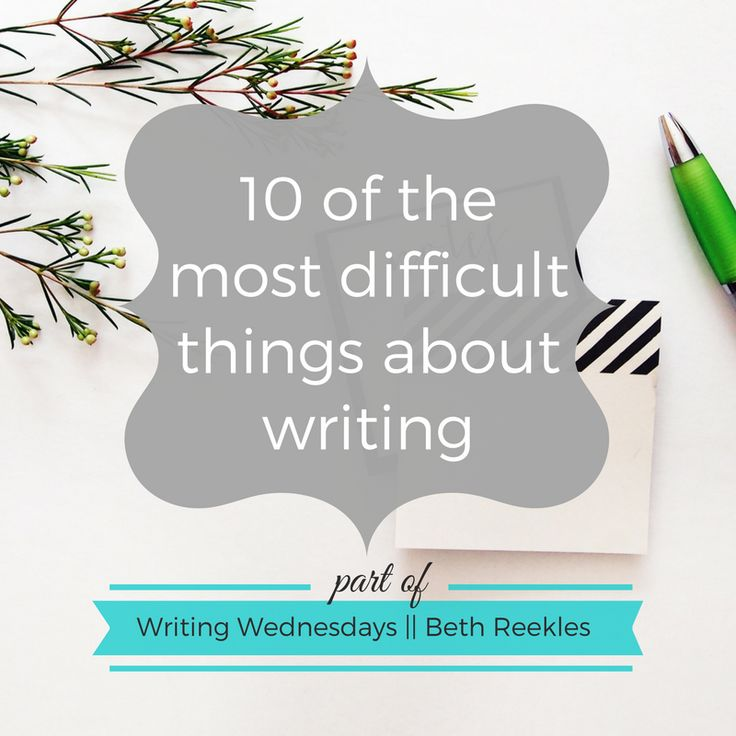 Writing Wednesdays: 10 of the most difficult things about writing
