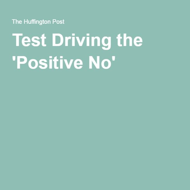 Test Driving the 'Positive No'