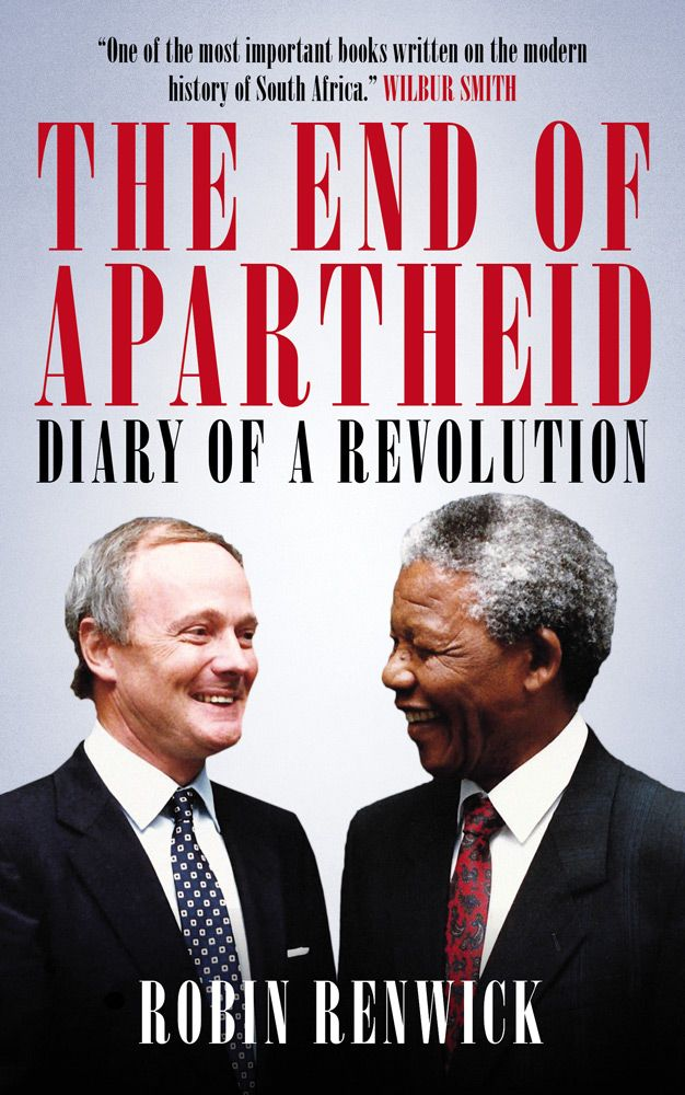 The End of Apartheid: Diary of a Revolution by Robin Renwick (January 2015)