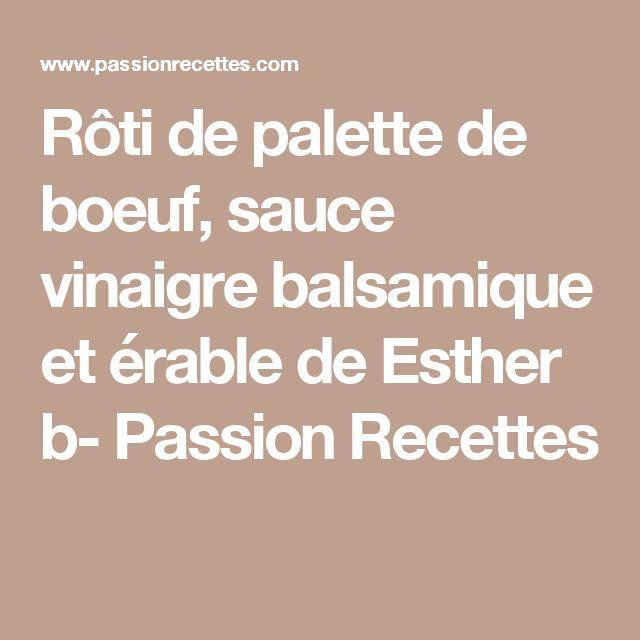 Rôti de palette de boeuf, sauce vinaigre balsamique et érable  de Esther b- Passion Recettes