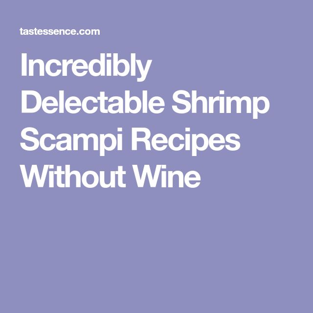 Incredibly Delectable Shrimp Scampi Recipes Without Wine