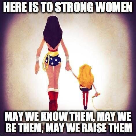 Here is to strong women. May we know them, may we be them, may we raise them. Picture Quote #1