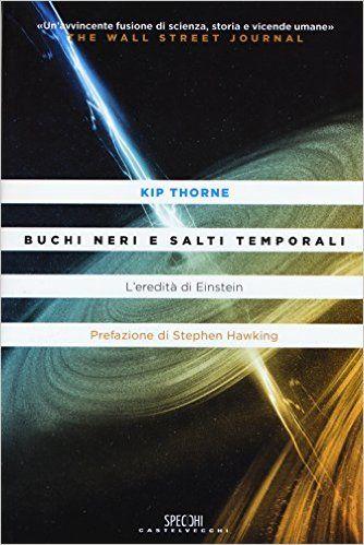 Amazon.it: Buchi neri e salti temporali. L'eredità di Einstein - Kip Thorne, D. Santoro - Libri