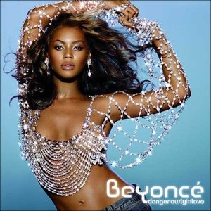 ...at least one Beyonce album: Dangerously in Love
