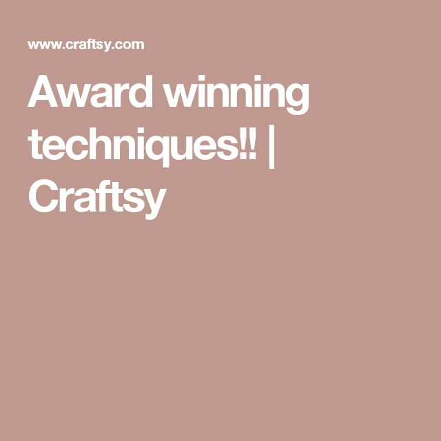 Award winning techniques!! | Craftsy