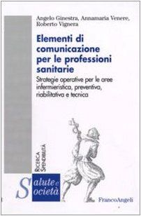 Elementi di comunicazione per le professioni sanitarie. Strategie operative per le aree infermieristica, preventiva, riabilitativa e tecnica di Angela Ginestra http://www.amazon.it/dp/8856801817/ref=cm_sw_r_pi_dp_wCGnvb154X68B