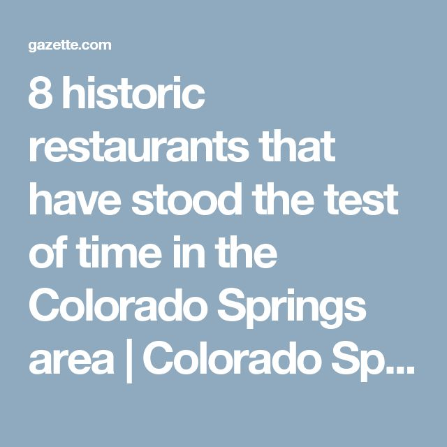 8 historic restaurants that have stood the test of time in the Colorado Springs area | Colorado Springs Gazette | Colorado Springs Gazette, News