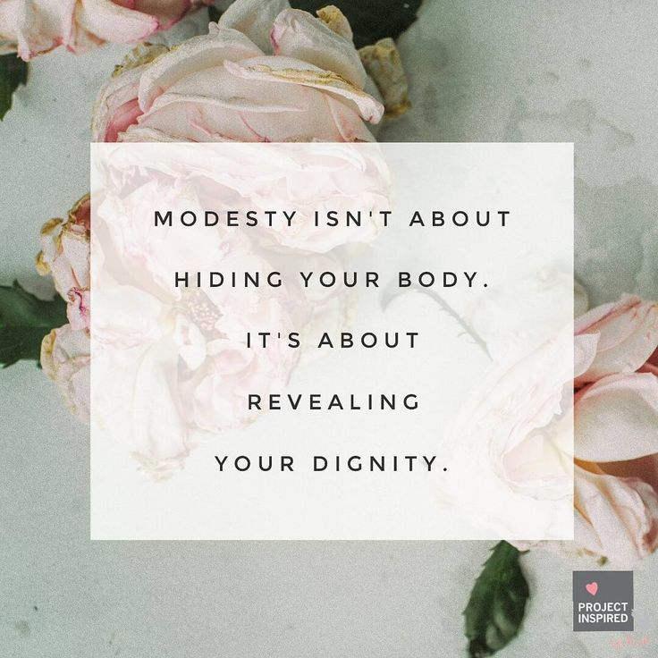 Modesty isn't about hiding your body. It's about revealing your dignity.