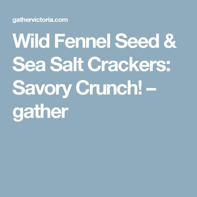 Wild Fennel Seed & Sea Salt Crackers: Savory Crunch! – gather