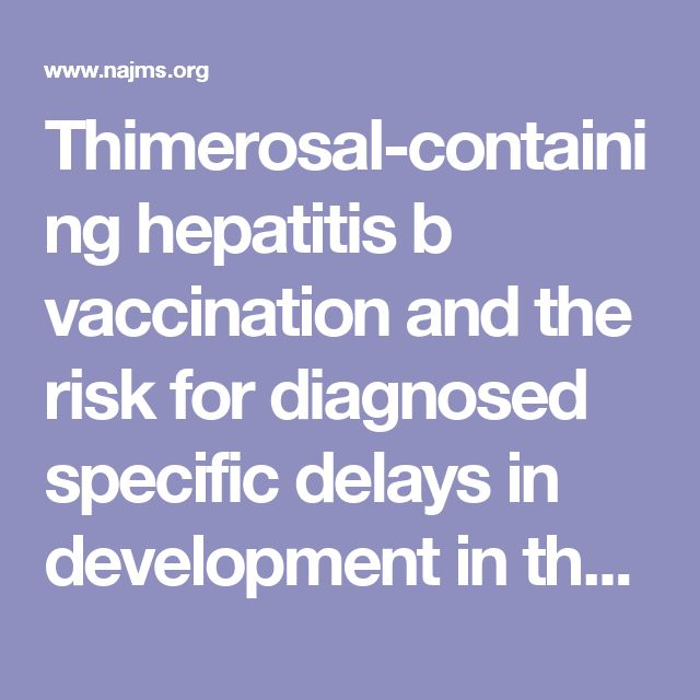 Thimerosal-containing hepatitis b vaccination and the risk for diagnosed specific delays in development in the united states: A case-control study in the vaccine safety datalink Geier DA, Kern JK, Hooker BS, King PG, Sykes LK, Geier MR - North Am J Med Sci
