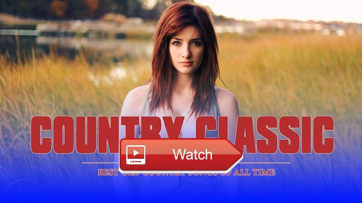 Best Old Country Songs Playlist Country Classic of the Decades 7's 's 's  Best Old Country Songs Playlist Country Classic of the Decades 7's 's 's