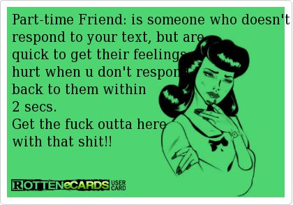 Part time friends...ain't nobody got time for that!