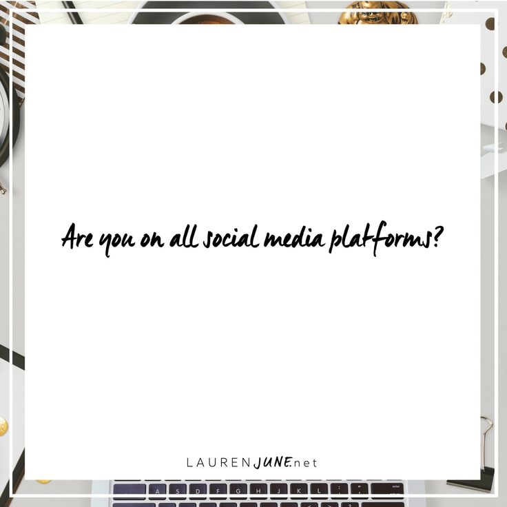 What social media platforms are you on?   Are you on all of them?   How did you choose?