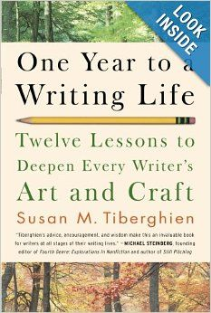 One Year to a Writing Life: Twelve Lessons to Deepen Every Writer's Art and Craft: Susan M. Tiberghien: 9781600940583: Amazon.com: Books