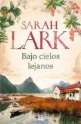 BAJO CIELOS LEJANOS del autor SARAH LARK (ISBN 9788466661164). Comprar libro completo al MEJOR PRECIO nuevo o segunda mano, leer online la sinopsis o resumen, opiniones, críticas y comentarios.