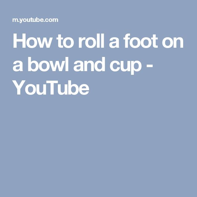 How to roll a foot on a bowl and cup - YouTube