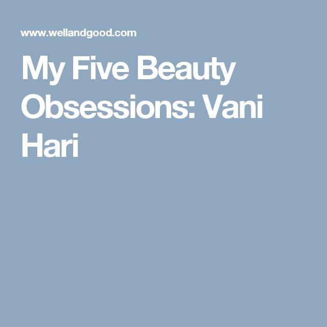 My Five Beauty Obsessions: Vani Hari