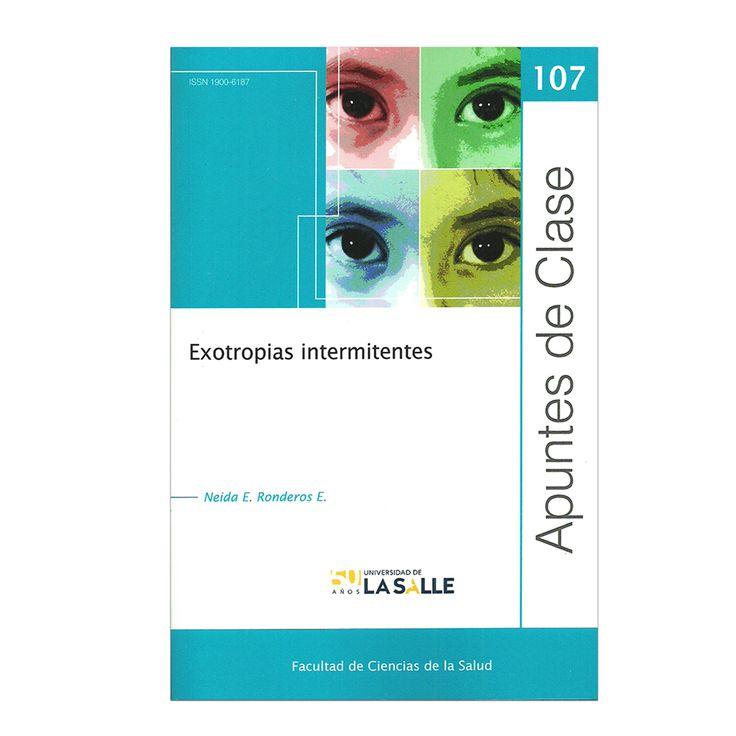 Exotropias intermitentes. Apuntes de clase N° 107– Neida E. Ronderos E – Universidad de La Salle www.librosyeditores.com Editores y distribuidores.