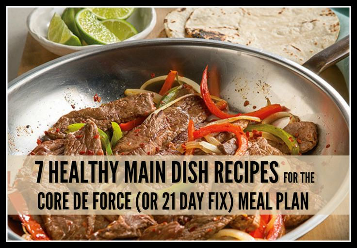 7 quick and healthy main dish dinner recipes for the Core de Force meal plan. Recipes also work with the 21 Day Fix and any Beachbody workout program.